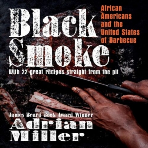 Black Smoke: African Americans and the United States of Barbecue by Adrian Miller