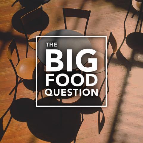 The Big Food Question